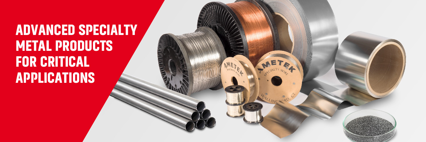 Advanced specialty metal products for critical applications from AMETEK SMP Division